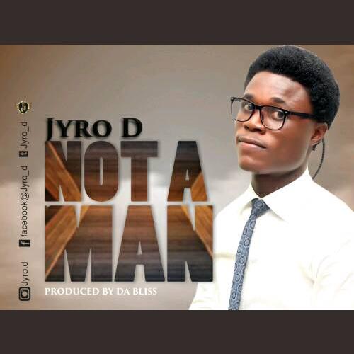 Jyro D - Not A Man