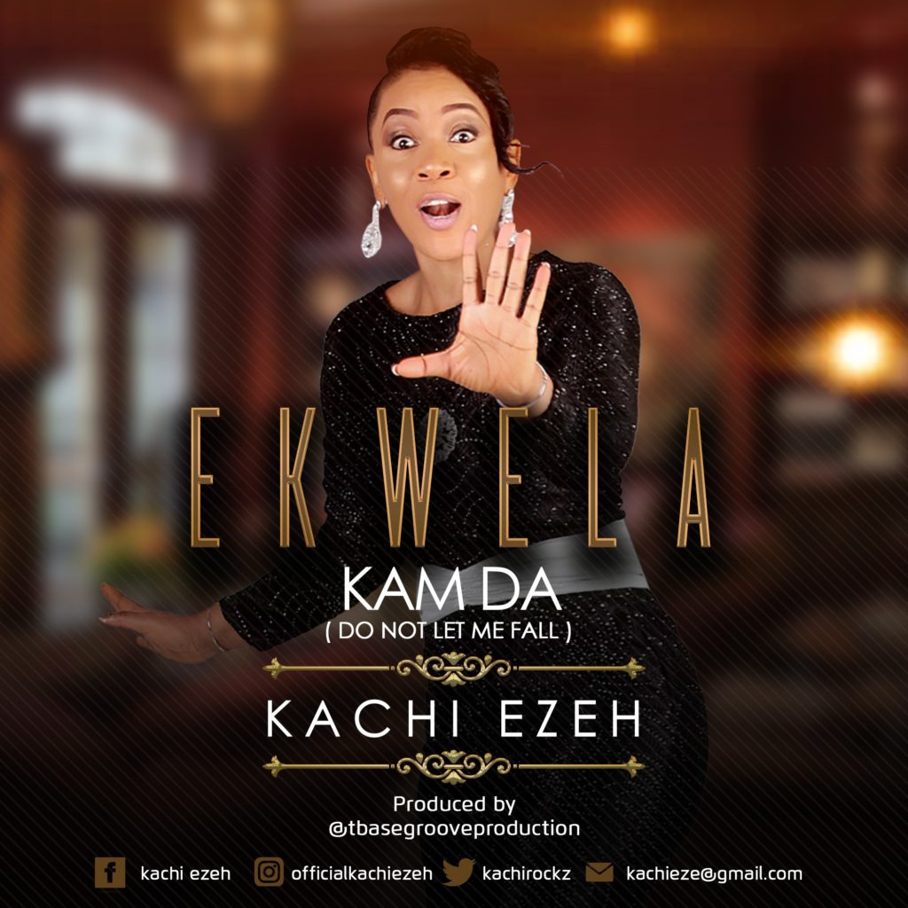 Kachi Ezeh - Ekwela Kam Da (Do Not Let Me Fall)