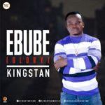 Kingstan – Ebube [New Song] | @kingstanmusic