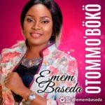 Emem Baseda – Otommo Boko [New Song] | @emembaseda