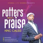King Caleb – Potters Praise (Praise Medley) [New Song]