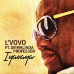 L'Vovo – Iyavaya ft. Professor & Dr Malinga [New Song]