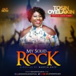 Tosin Oyelakin – My Solid Rock [New Song + Video] | @tosinoyelakin