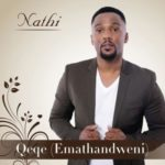 Nathi – Qeqe (Emathandweni) [New Song]