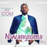 AY.COM – Nwanyioma [New Song]
