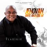 Plaririe – Jehovah Onye Aka Ebe'm [New Song]