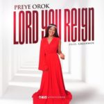 Preye Orok – Lord You Reign [New Song]
