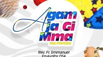 Rev. Fr. Emma Ezuluofor - Agam Ja Gi Mma (I Will Praise You)
