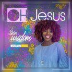 Sister Wisdom – Oh Jesus [New Song] | @1sisterwisdom