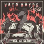 Vato Kayde – Lost Hills ft. AKA & Gator [New Music]