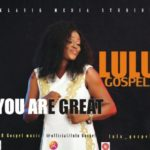 Lulu Gospel – You Are Great [New Song] | @lulu_gospel