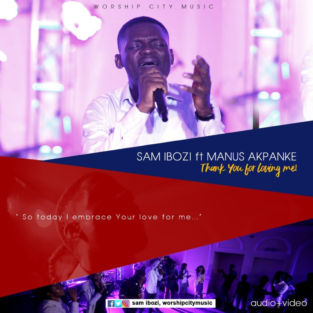 Sam Ibozi - Thank You For Loving Me ft. Manus Akpanke