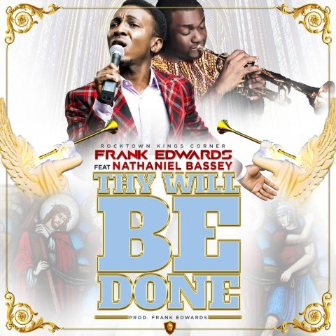 Frank Edwards - Thy Will Done ft. Nathaniel Bassey