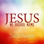 Olumide Iyun – Jesus No Higher Name ft. Tomi Favored [New Song] @olumideiyun @tomifavored