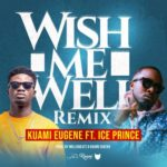 Kuami Eugene – Wish Me Well (Remix) ft. Ice Prince [New Song]
