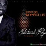 George Nomaplus – Intentional Helper [New Song] | @nomaplus