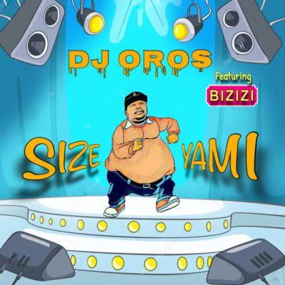 DJ Oros - Size Yami ft. Bizizi