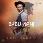 Abel Namadi – Babu Wani [New Music] | @sonshub