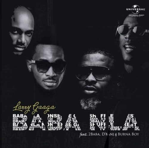 Larry Gaaga - Baba Nla ft. 2baba, D'banj & burna boy