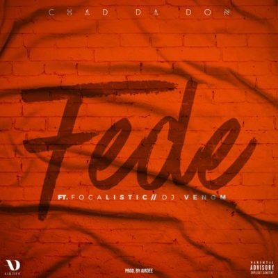 Chad Da Don - Fede ft. Focalistic & DJ Venom