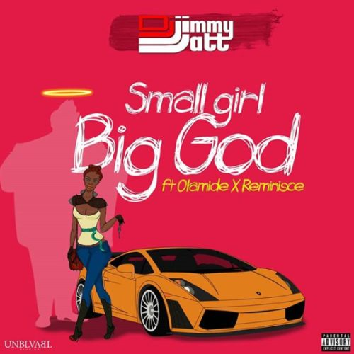 DJ Jimmy Jatt - small girl big God ft. Olamide & reminise
