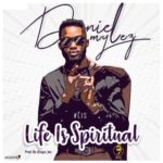 Daniel Mylez – Life Is Spiritual (#Lis) [New Song] | @danielmylez