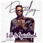 Daniel Mylez – Life Is Spiritual (#Lis) [New Song] | @danielmylez