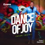 Evans Ighodalo – Dance of Joy [New Song]