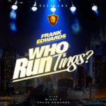 Frank Edwards – Who Run Tings? [New Music]