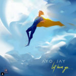 Ayo Jay – Let Him Go [New Song]