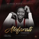 Rejoice – Atofarati (Reliable God) [New Song] | @itzrejoice