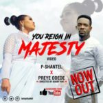 P-Shantel – You Reign in Majesty ft. Preye Odede [New Video] | @iampshantel