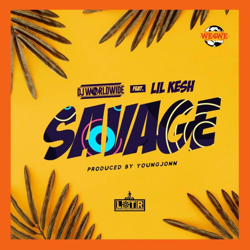 DJ Worldwide - Savage ft. Lil kesh & Young Jonn mp3