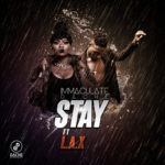 Immaculate Dache – Stay ft. L.A.X [New Song]
