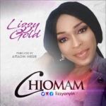Lizzy Gold – Chiomam [New Song] | @lizzyonyin