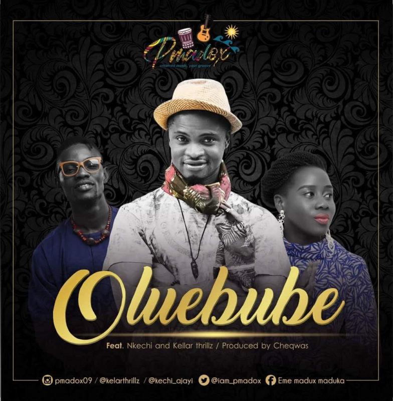 Pmadox - Oluebube ft. Nkechi & Kelar Thrillz