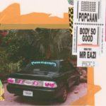 Popcaan – Body So Good (Remix) ft. Mr Eazi [New Music]