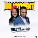 Shady B – Enjoyment ft. Mercy Chinwo [New Song] | @shadyb_amen