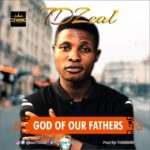 TD Zeal – God of Our Fathers [New Song] | @iamtdzeal