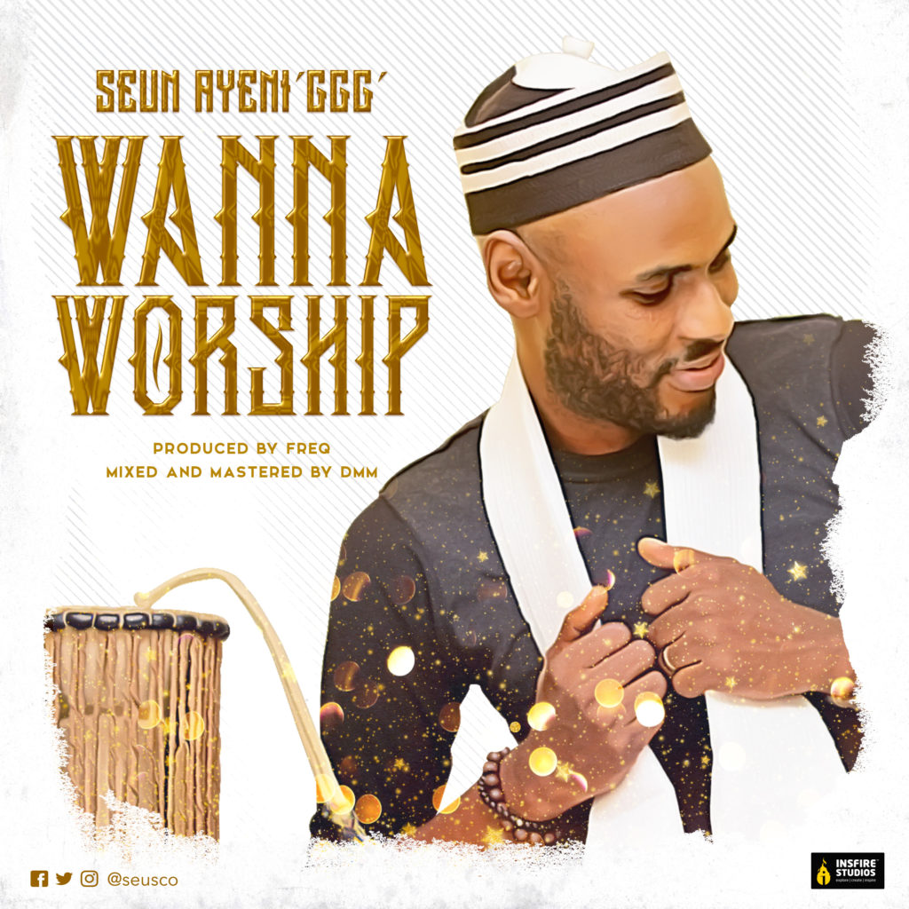 Seun Ayeni GGG - Wanna Worship
