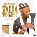 Seun Ayeni GGG – Wanna Worship [New Video]