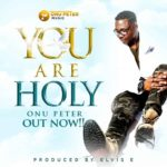 Onu Peter – You Are Holy [New Video] | @onupetermusic