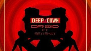 Dr Sid deep down ft. Seyi Shay