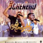 Oghenero – Almighty Hands ft. Iyke D Combophonist [New Song] @oghenerofficial