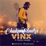 Vinx – Chukwu Ebuka ft. Randie Daniel [New Song] @randiedaniel
