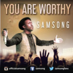 Samsong – You are Worthy [New Song]