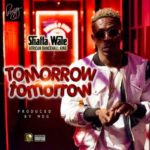 Shatta Wale – Tomorrow Tomorrow [New Music]
