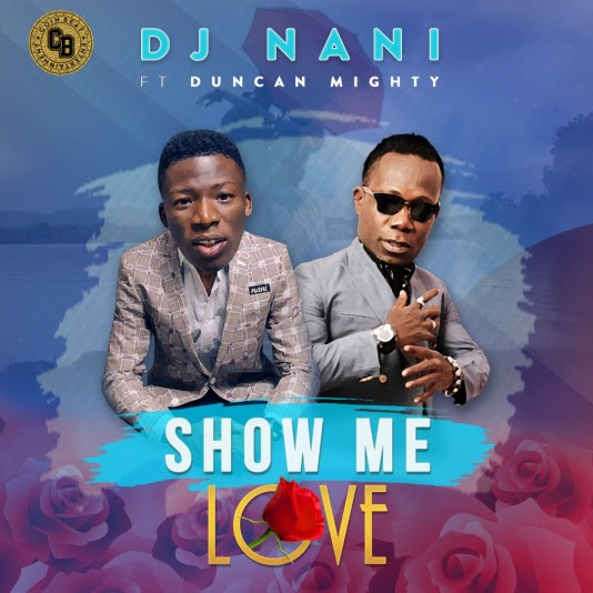 DJ Nani ft. Duncan Mighty - Show Me love