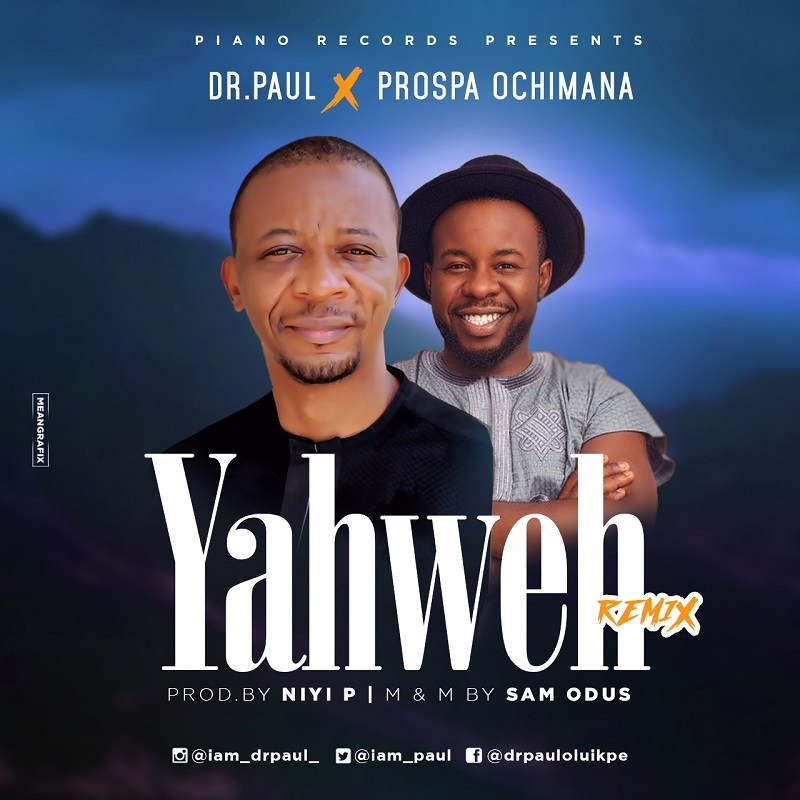 Dr Paul - Yahweh (Remix) ft. Prospa Ochimana