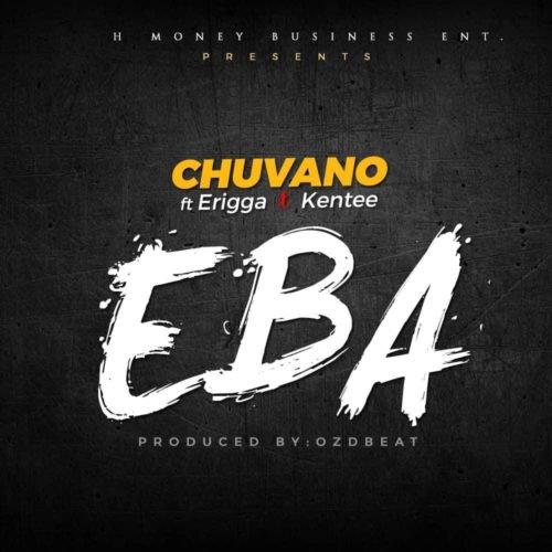 Chuvano - eba ft. Erigga & kentee